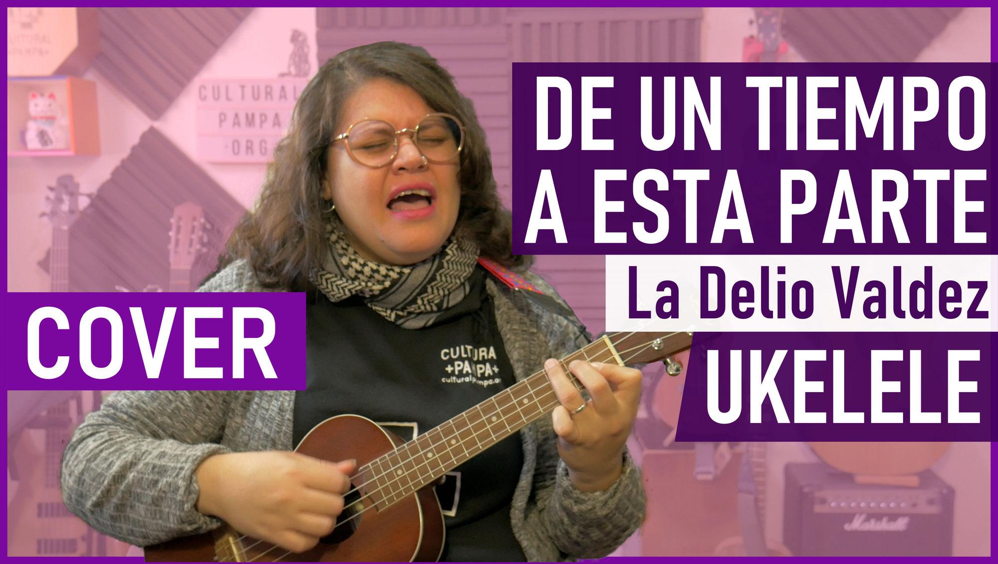 De un tiempo a esta parte (La Delio Valdez)   Cover Ukelele