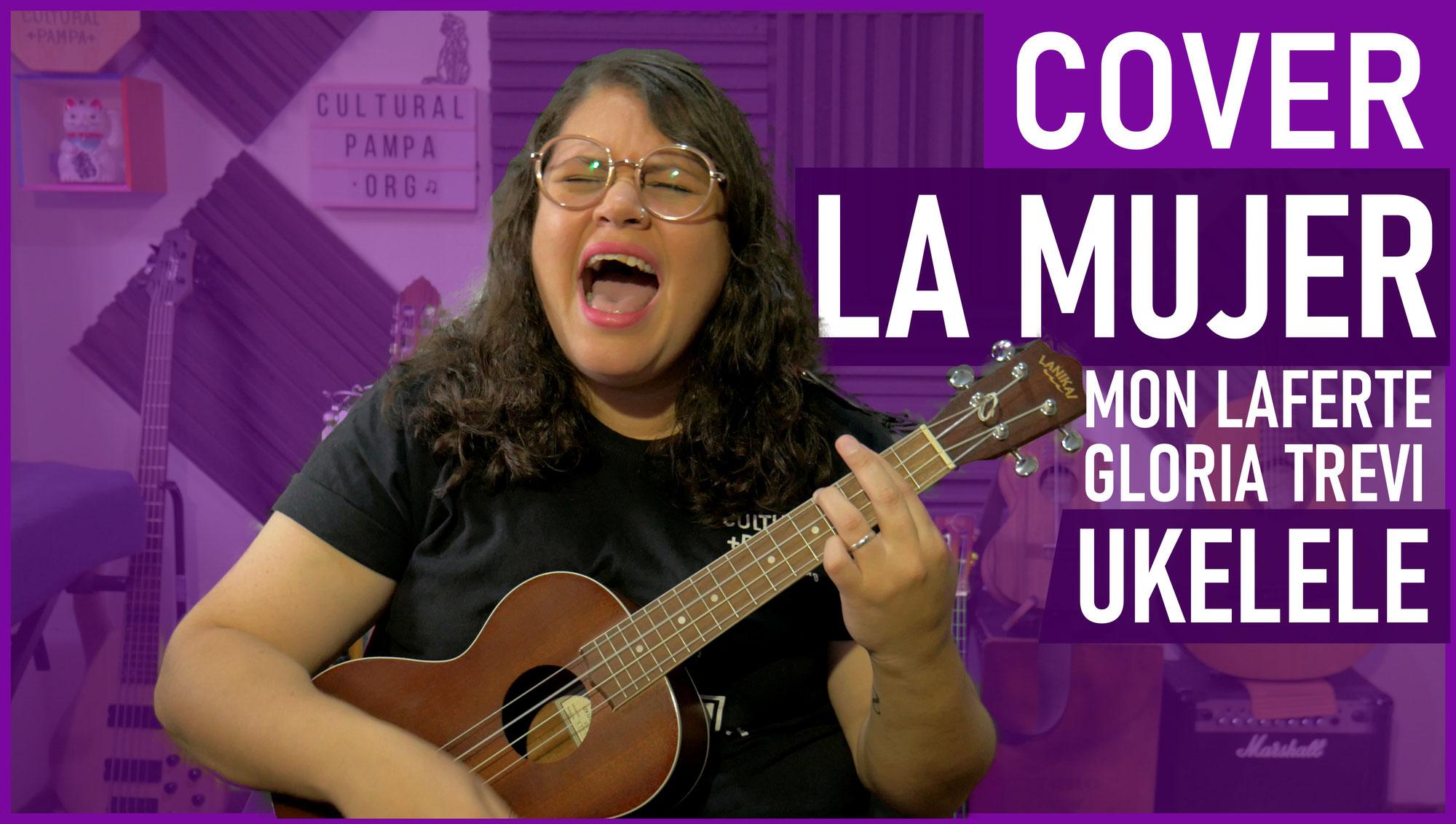 La Mujer (Mon Laferte, Gloria Trevi) | Cover Ukelele