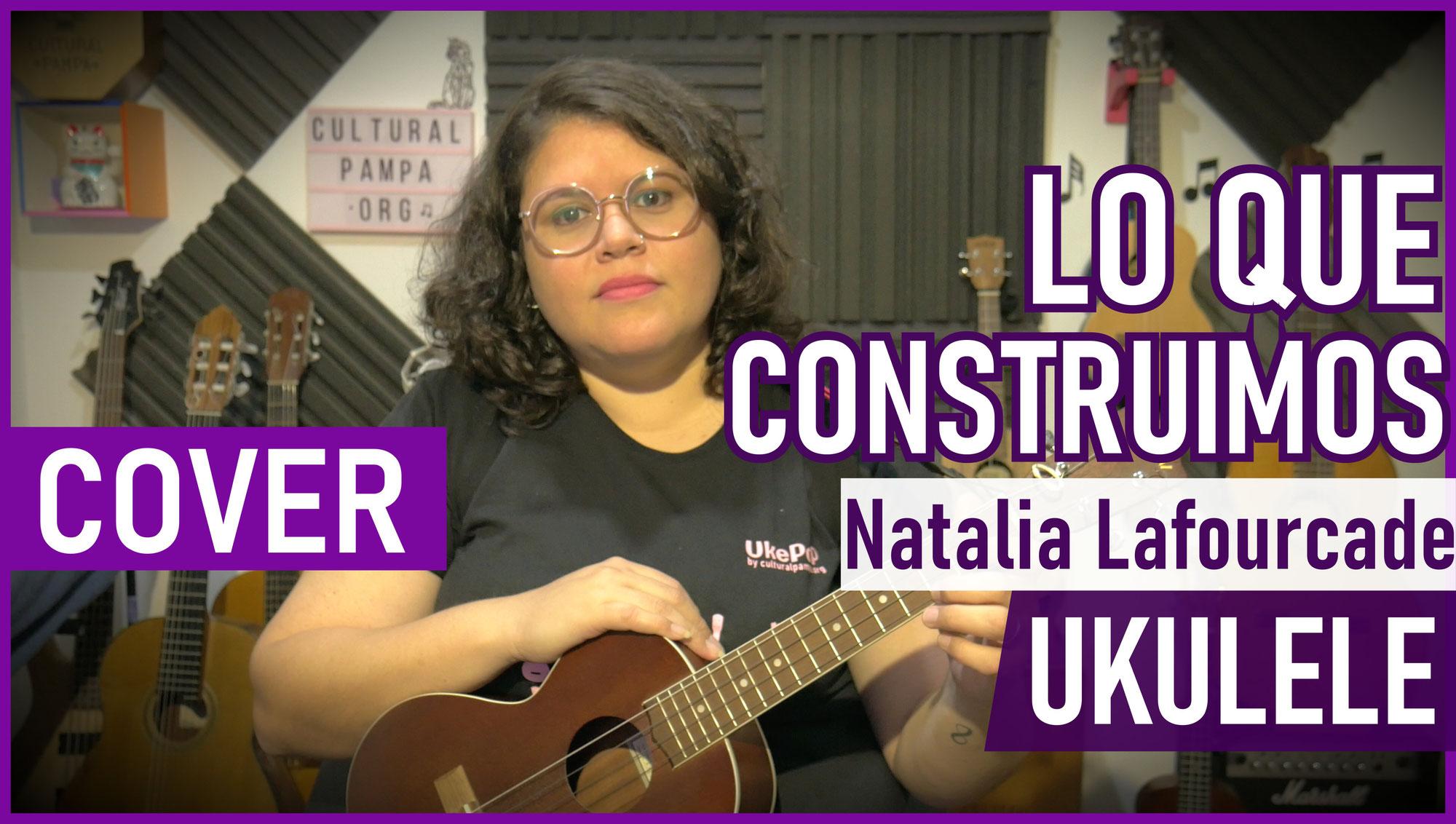 Lo que construimos (Natalia Lafourcade) | Ukulele Cover