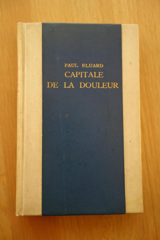 Paul Éluard, Capitale de la douleur, Gallimard, 1926, édition originale