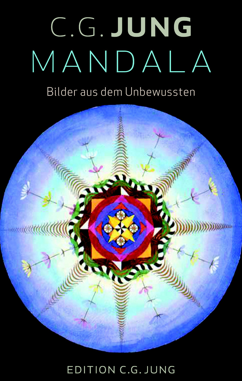 C. G. Jung: Mandala – Bilder aus dem Unbewussten