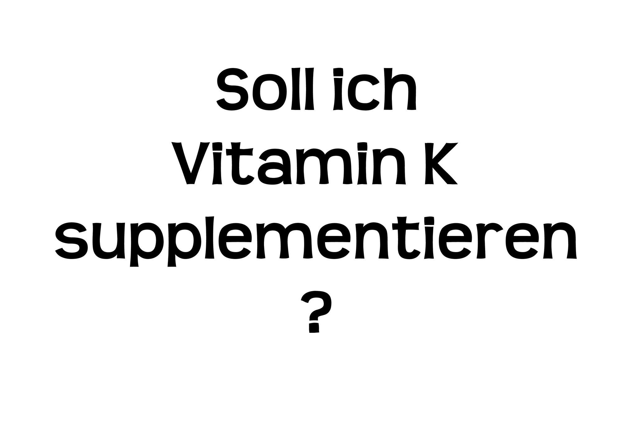 Wann sollte ich Vitamin K supplementieren?