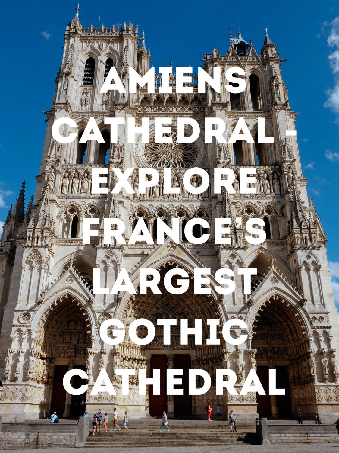 Amiens Cathedral - Explore France's Largest Gothic Cathedral