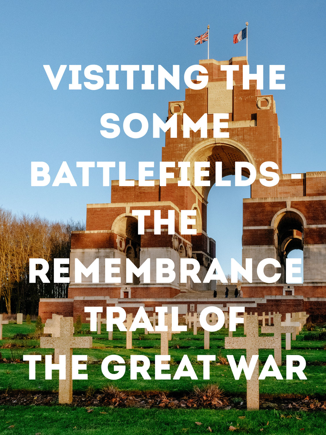 Visiting the Somme Battlefields - The Remembrance Trail of the Great War