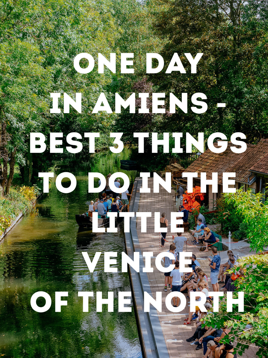 One Day in Amiens - Best 3 Things to Do in The Little Venice of the North
