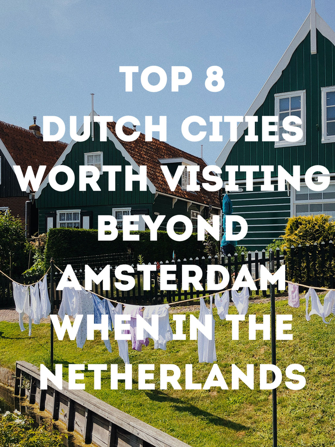 Top 8 Dutch Cities Worth Visiting Beyond Amsterdam When in The Netherlands