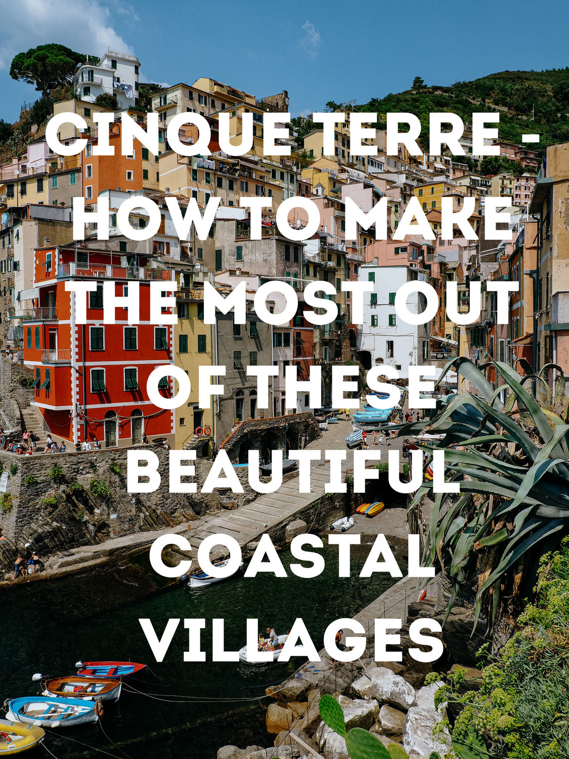 Cinque Terre - How to Make the Most Out of these Beautiful Coastal Villages
