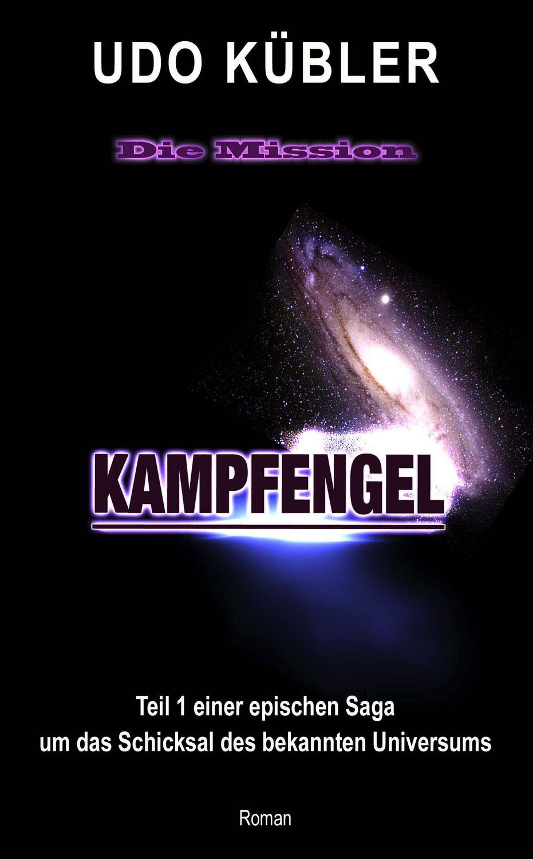 KAMPFENGEL: Teil 1 einer epischen Saga um das Schicksal des bekannten Universums - Udo Kübler