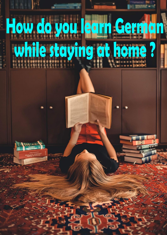 Wie lernst du Deutsch, während du zu Hause bist?  / How do you learn German while staying at home?