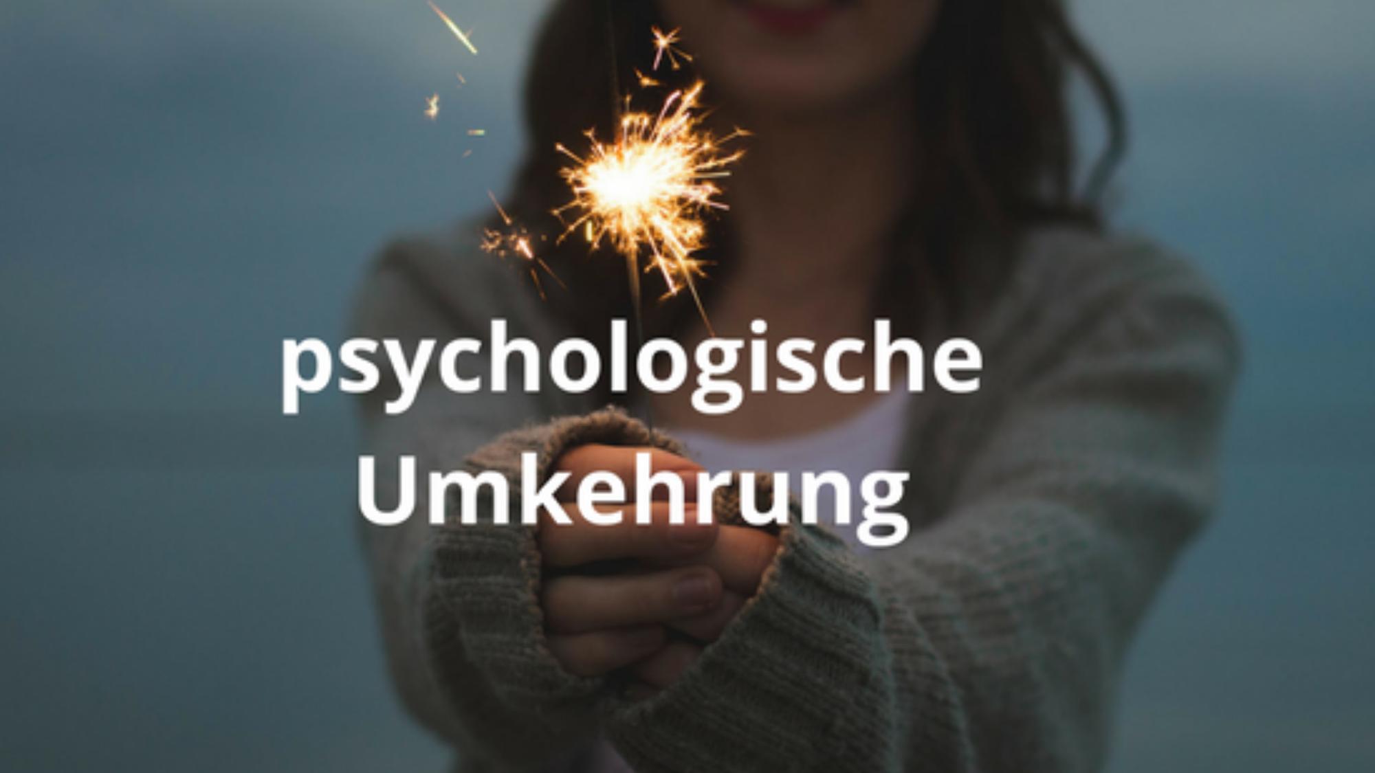 Was bedeutet eigentlich psychologische Umkehrung?