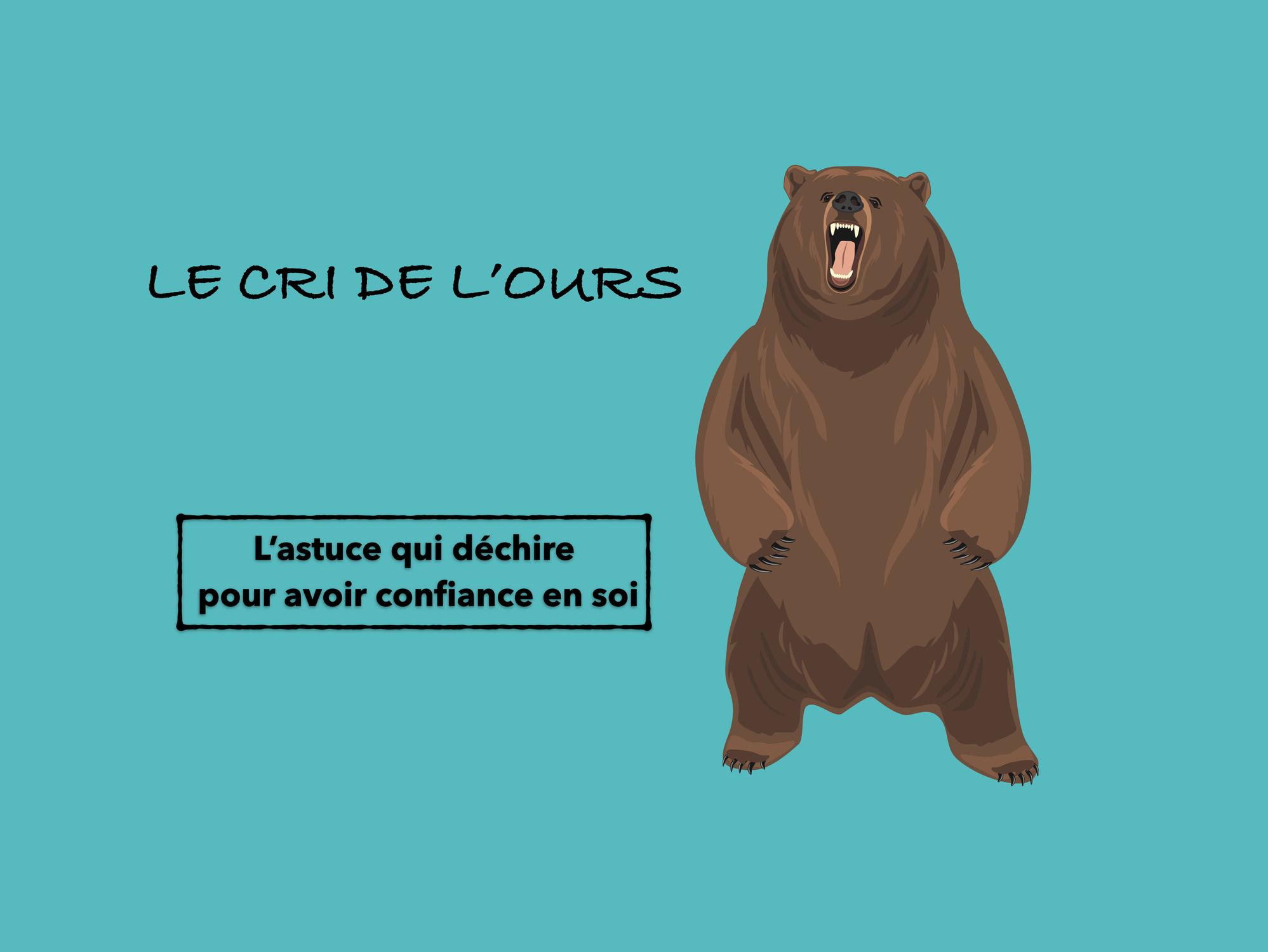 Le cri de l'ours : l'astuce qui déchire pour avoir confiance en soi !