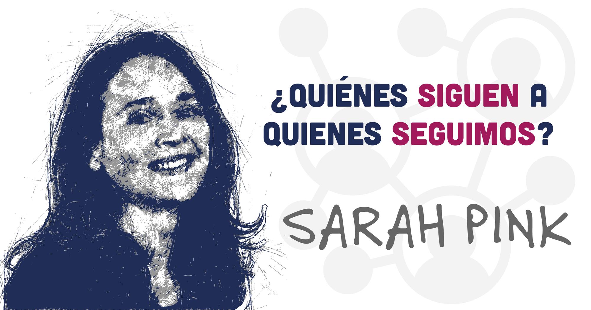 ¿Quiénes siguen a quienes seguimos? - Sarah Pink