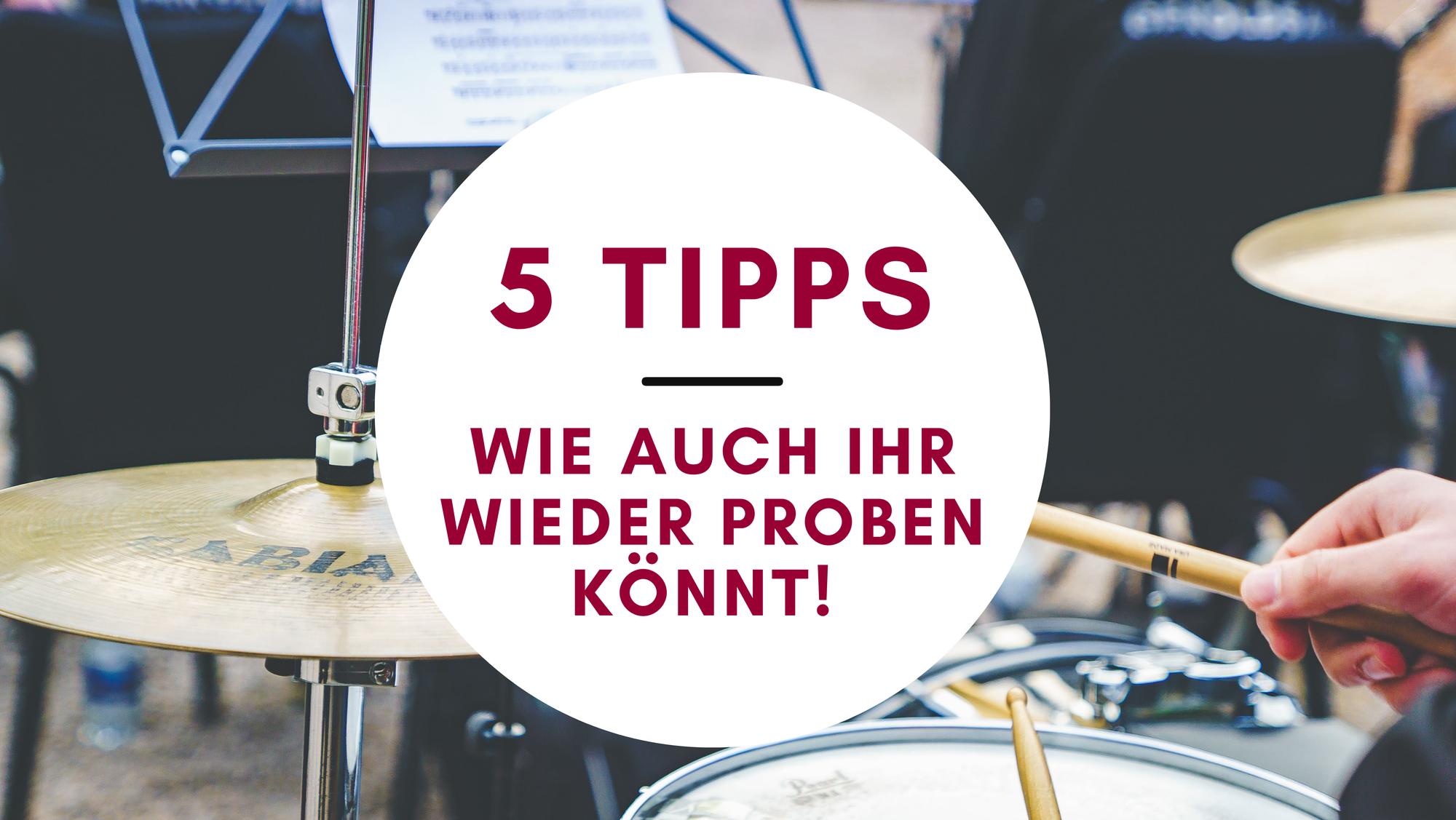 5 Tipps, wie auch ihr wieder proben könnt!
