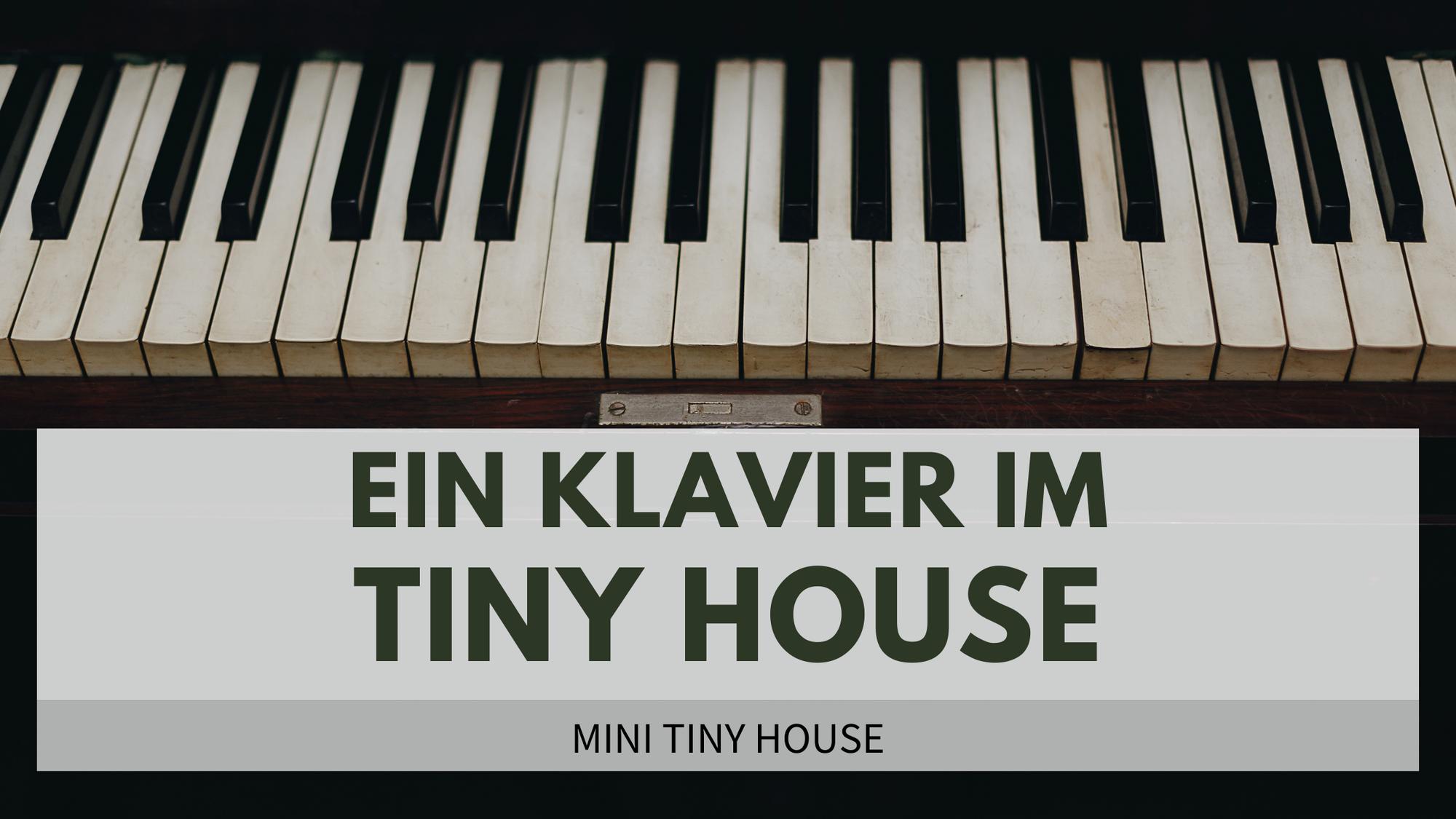 Ein Klavier im Mini Tiny House