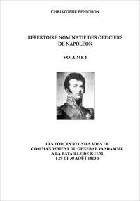 répertoire nominatif des officiers de Napoléon tome I Les forces réunies sous le commandement du général Vandamme à la bataille de Kulm les 29 et 30 août 1813 : auteur Christophe Pénichon