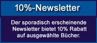 10%-Newsletter. Im Newsletter gibt es ca. 1x im Monat 10% Rabatt auf ausgewählte Bücher.
