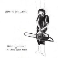 Steaming Satellites - Neurotic Handshake At The Local Clown Party