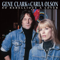 Gene Clark & Carla Olson - So Rebellious A Lover