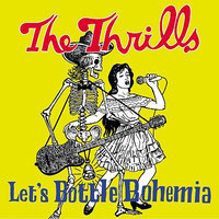The Thrills - Let's Bottle Bohemia