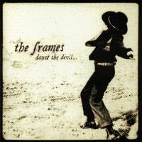 The Frames - Dance The Devil...