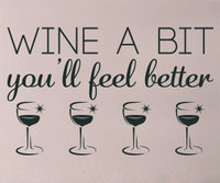 Wine a bit you'll feel better decal sticker