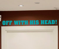 Off wit his head!, wall art quote.