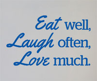 Eat well, Laugh often, Love much vinyl wall art quote