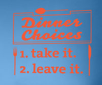 Dinner Choices, Take it, Leave it, vinyl decal