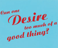 Can one desire too much of a good thing? Vinyl sticker quote