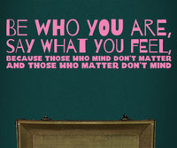 Be Who You Are, Say What You Feel, Because Those Who Mind Don't Matter And Those Who Matter Don't Mind wall art sticker Dr Seuss quote