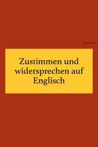 Zustimmen und widersprechen auf Englisch, Business Englisch lernen