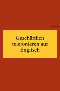 Business Englisch: Geschäftlich telefonieren.