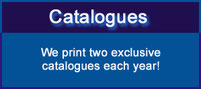 Catalogues. We print two exclusive catalogues each year.