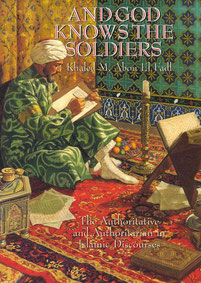 And God Knows the Soldiers: The Authoritative and Authoritarian in Islamic Discourses by Khaled Abou El Fadl