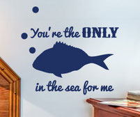 You're the only FISH in the sea for me vinyl wall art sticker