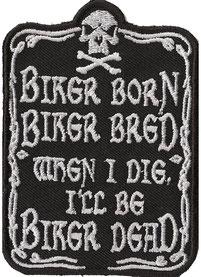 Biker Born, Biker Bred, When I die I´ll be Biker Dead, Aufnäher Kutten Abzeichen
