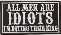 All Men are Idiots, I am dating there King, Heavy Metal Biker Patch Aufnäher