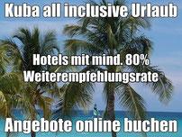 Kuba last minute Reisen all inclusive Hotels mit mind. 80% Weiterempfehlungsrate