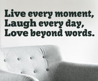Live every moment, Laugh every day, Love beyond words. vinyl wall art quote