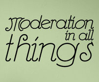 Moderation in all things