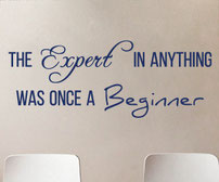 The Expert in anything was once a Beginner vinyl wall art