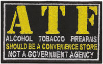ATF Alcohol, tobacco, firearms should be a convenience store not a government agency, Patch Aufnäher