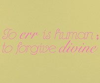 To err is human; to forgive divine