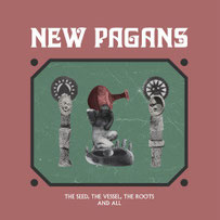 NEW PAGANS - The seed, the vessel, the roots and all