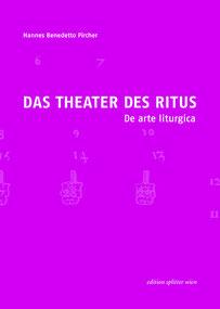 DAS THEATER DES RITUS - De arte liturgica  Hannes Benedetto Pircher