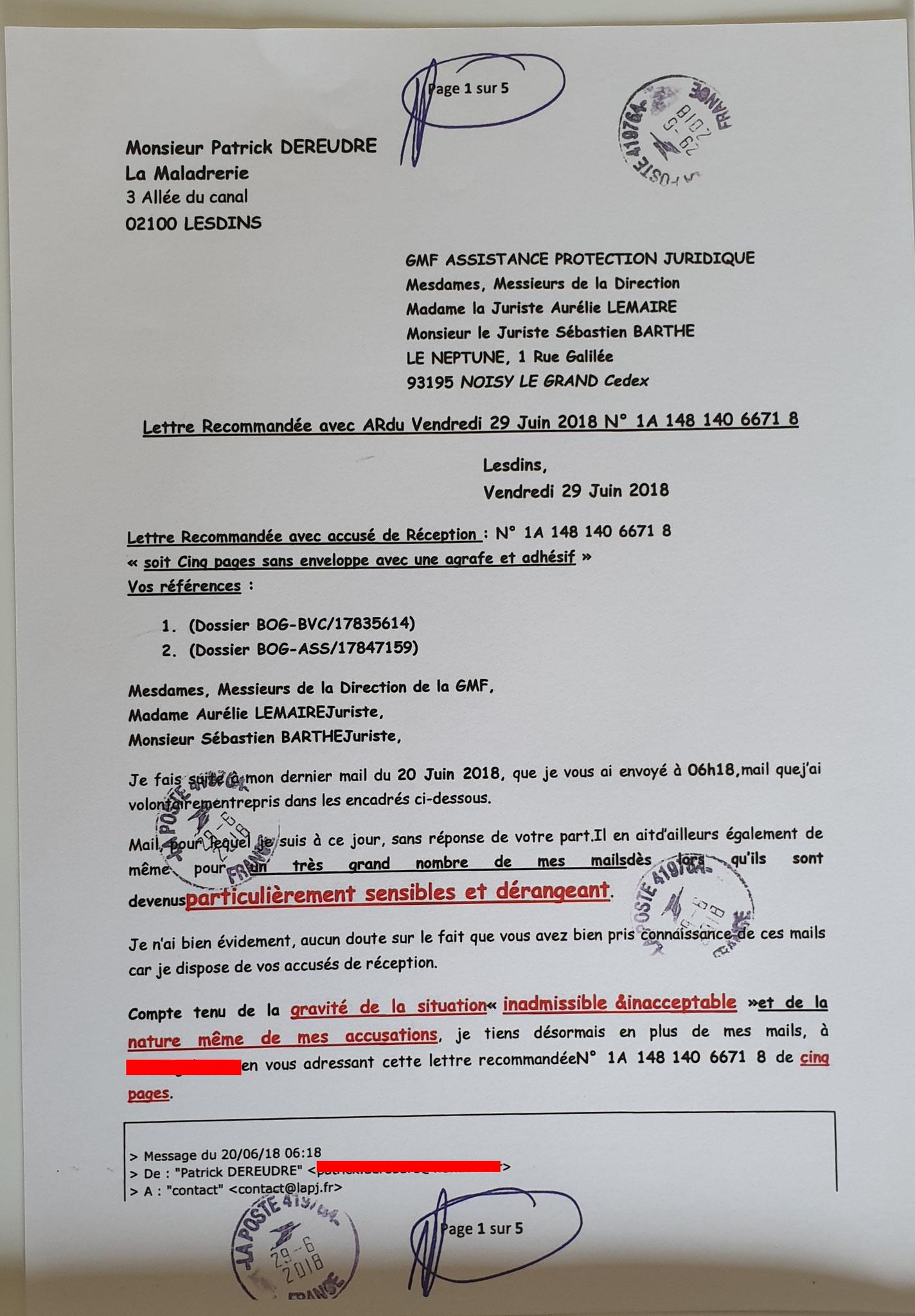 Le 29 Juin 2018 J'adresse une LRAR N0 1A 148 140 6671 8 de Cinq pages en couleurs à ma Protection Juridique GMF Affaire MES CHERS VOISINS www.jesuisvictime.fr www.jesuispatrick.fr www.jenesuispasunchien.fr PARJURE & CORRUPTION