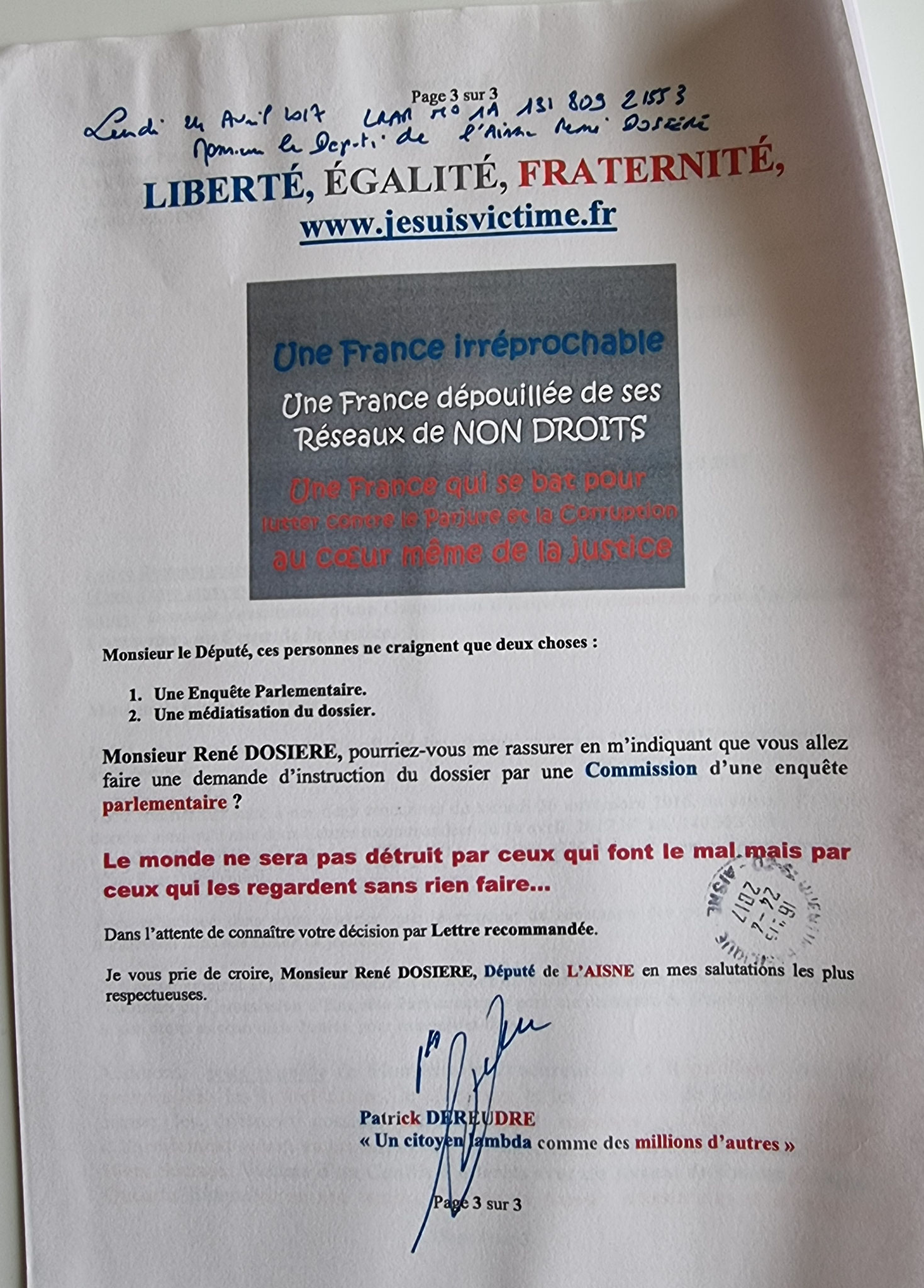 Ma lettre recommandée du 24 Avril 2017 N° 1A 131 809 2155 3 adressée à Monsieur le Député de l'Aisne à LAON (02) Monsieur René DOSIERE NON ASSISTANCE A PERSONNE EN DANGER www.jesuispatrick.fr www.jesuisvictime.fr www.jenesuispasunchien.fr