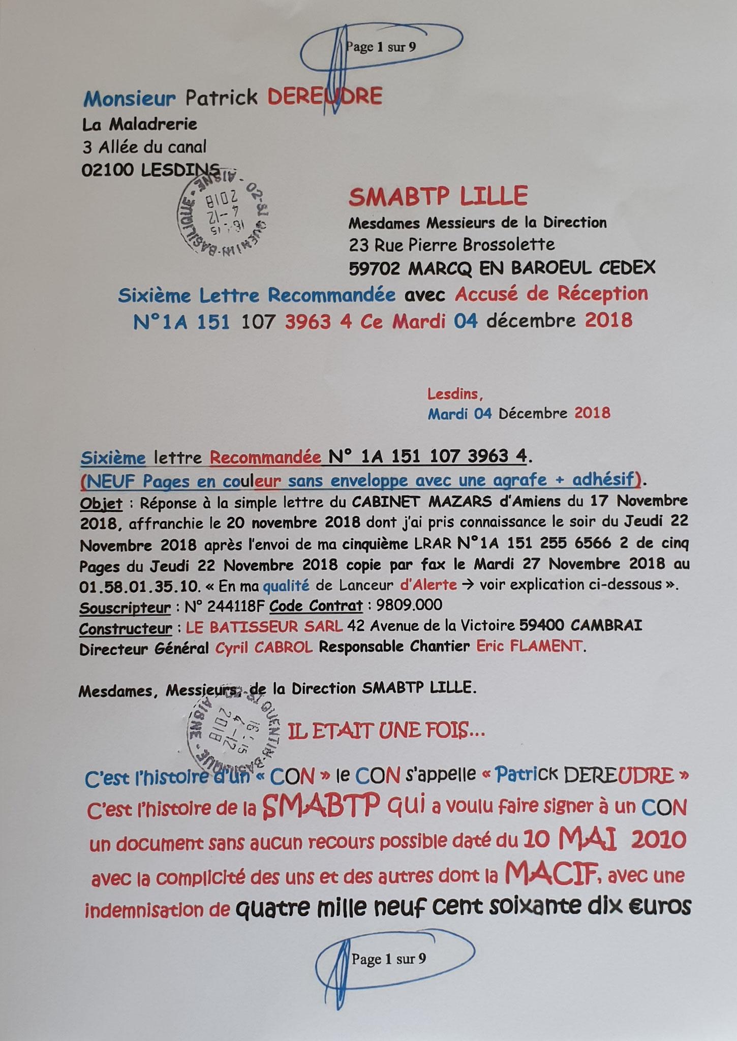 Le 04 Décembre 2018 j'adresse une sixième LRAR N0 1A 151 107 3963 4 à la SMABTP (neuf pages) www.jenesuispasunchien.fr www.jesuisvictime.fr www.jesuispatrick.fr PARJURE & CORRUPTION