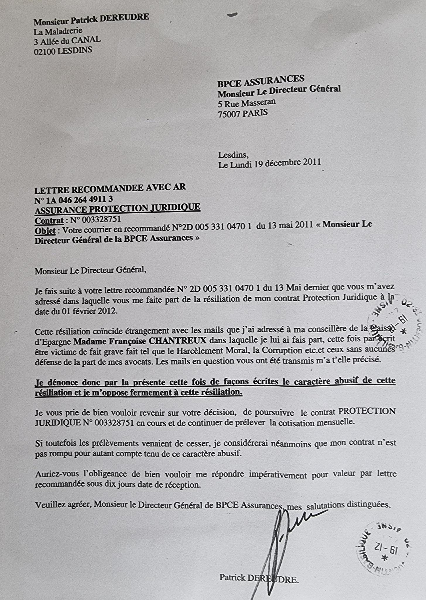 Le lundi 19 Décembre 2011,  j'adresse une LRAR à ma protection JURIDIQUE BPCE ASSURANCES soit une pages.     INACCEPTABLE  BORDERLINE    EXPERTISES JUDICIAIRES ENTRE COPAINS... www.jesuisvictime.fr www.jesuispatrick.fr