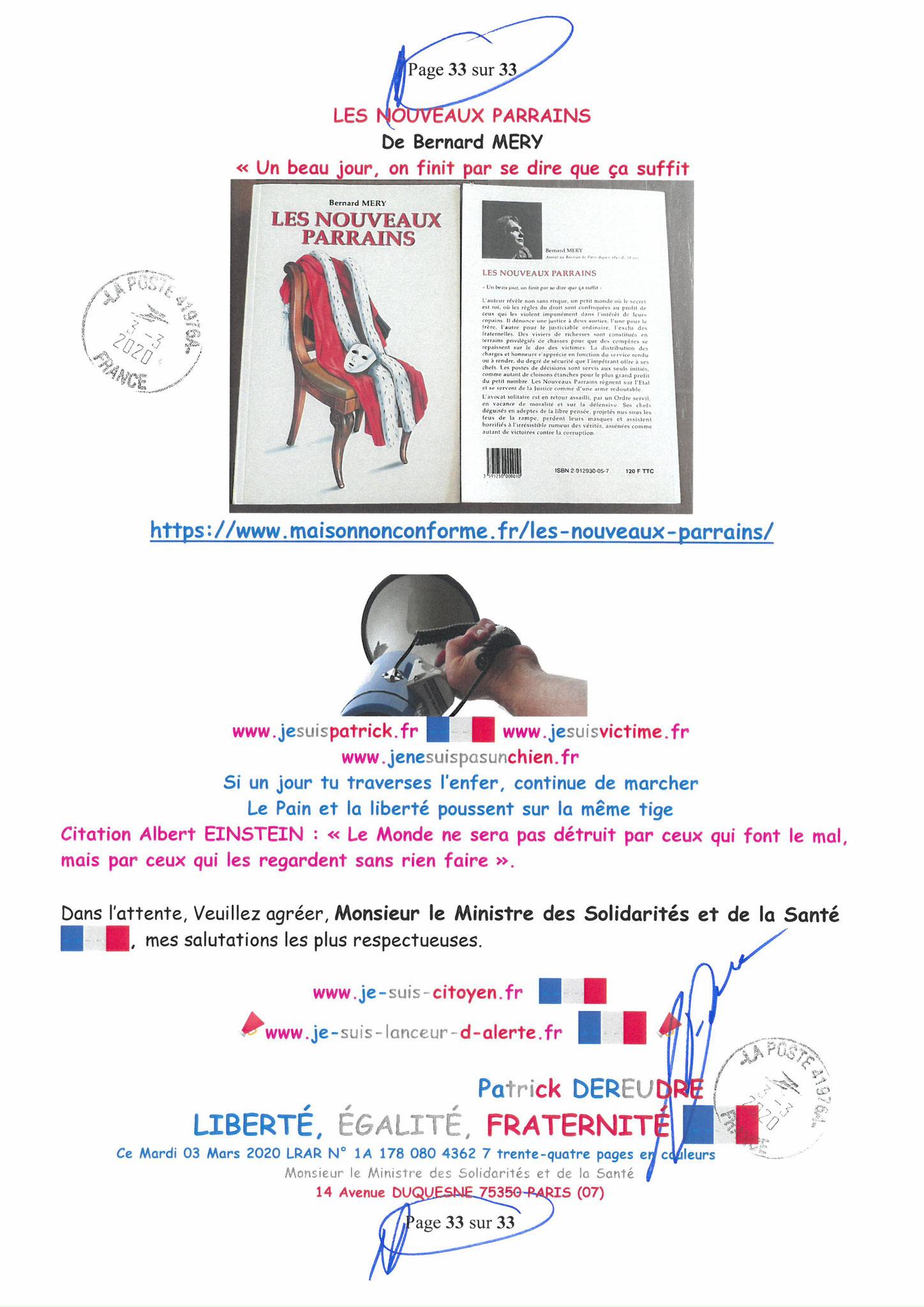 Page 33 sur 33 Ma lettre recommandée N0 1A 178 080 4362 7 du 03 Mars 2020 à Monsieur Olivier VERAN le Ministre de la Santé et des Solidarités www.jesuispatrick.fr www.jesuisvictime.fr www.alerte-rouge-france.fr